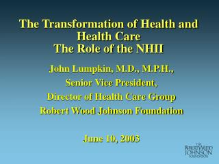 The Transformation of Health and Health Care The Role of the NHII