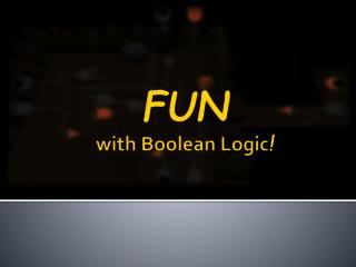 FUN with Boolean Logic !