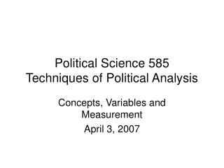 Political Science 585 Techniques of Political Analysis