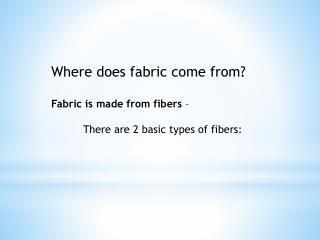 Where does fabric come from? Fabric is made from fibers  –  There are 2 basic types of fibers: