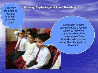 Moving, Capturing and Load Shedding