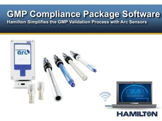 GMP Compliance Package Software Hamilton Simplifies the GMP Validation Process with Arc Sensors