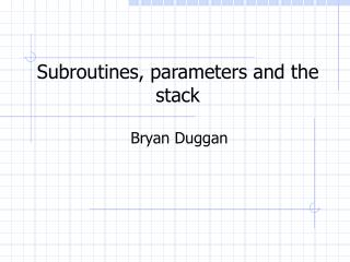 Subroutines, parameters and the stack