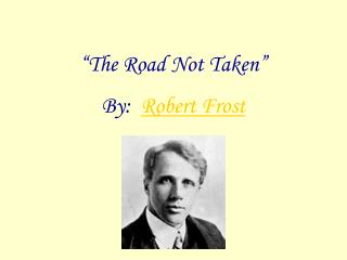 """The Road Not Taken"" By:   Robert Frost"