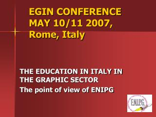 EGIN CONFERENCE 	MAY 10/11 2007, 	Rome, Italy
