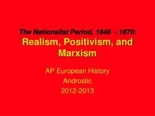 The Nationalist Period, 1848  - 1870: Realism, Positivism, and Marxism