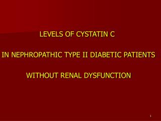 LEVELS OF CYSTATIN C  IN NEPHROPATHIC TYPE II DIABETIC PATIENTS