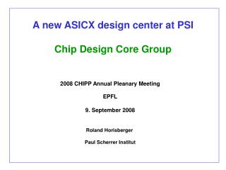 A new ASICX design center at PSI Chip Design Core Group
