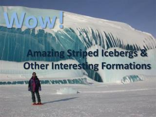 Amazing Striped Icebergs & Other Interesting Formations