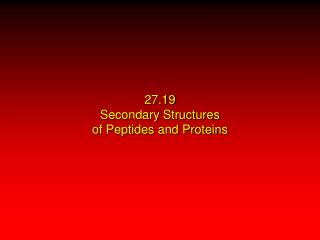 27.19 Secondary Structures of Peptides and Proteins