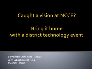 Caught a vision at NCCE?  Bring  it home  with  a district technology event