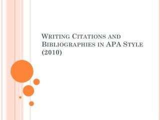 Writing  Citations and Bibliographies in APA Style (2010)