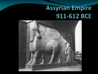 Assyrian Empire 911-612 BCE
