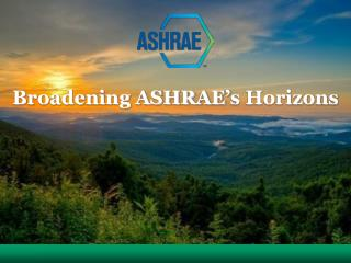 Broadening ASHRAE' s Horizons