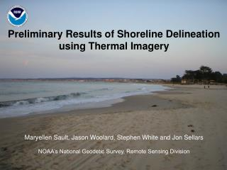 Preliminary Results of Shoreline Delineation  using Thermal Imagery              Maryellen Sault, Jason Woolard, Stephen