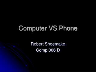 Computer VS Phone