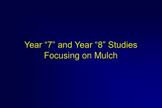 "Year ""7"" and Year ""8"" Studies Focusing on Mulch"