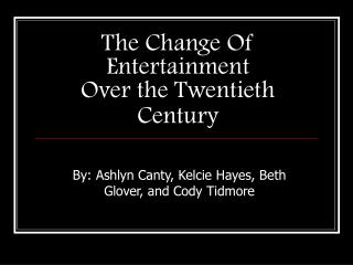 The Change Of Entertainment  Over the Twentieth Century