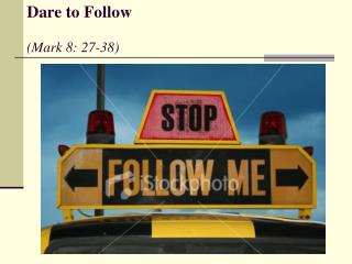 Dare to Follow (Mark 8: 27-38)