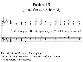 Psalm 13 (Tune: I'm Not Ashamed)