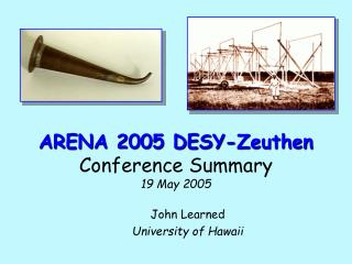 ARENA 2005 DESY-Zeuthen Conference Summary 19 May 2005
