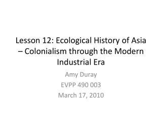 Lesson 12: Ecological History of Asia – Colonialism through the Modern Industrial Era