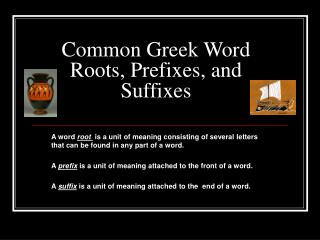 Common Greek Word Roots, Prefixes, and Suffixes