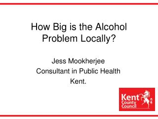 How Big is the Alcohol Problem Locally?