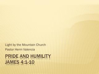 PRIDE and HUMILITY James 4:1-10