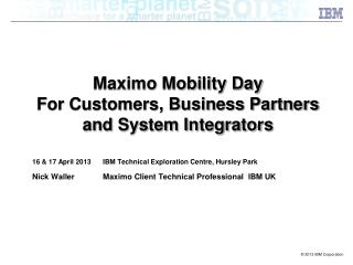 Maximo Mobility Day  For Customers, Business Partners and System Integrators