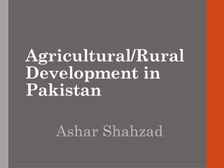 Agricultural/Rural Development in Pakistan