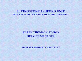 LIVINGSTONE ASHFORD UNIT BECCLES & DISTRICT WAR MEMORIAL HOSPITAL