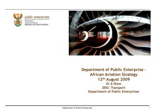 Department of Public Enterprise – African Aviation Strategy 12 th  August 2009 Dr A Shaw