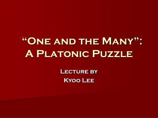"""One and the Many"":  A Platonic Puzzle"
