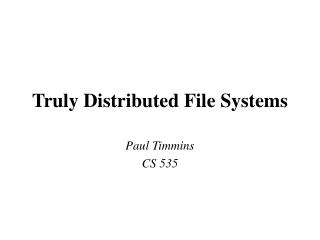 Truly Distributed File Systems