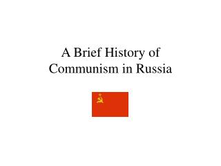 A Brief History of  Communism in Russia