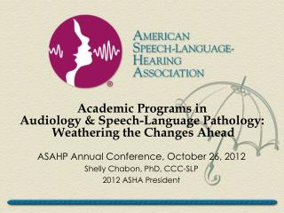Academic Programs in Audiology & Speech-Language Pathology:  Weathering the Changes Ahead
