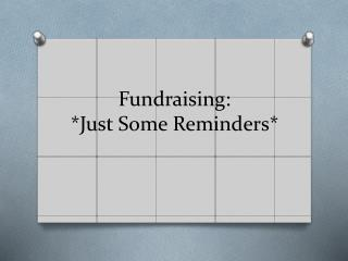 Fundraising: *Just Some Reminders*
