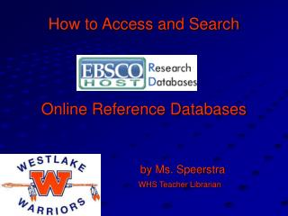 How to Access and Search  Online Reference Databases                          by Ms. Speerstra