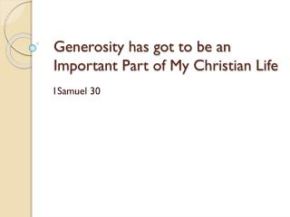 Generosity has got to be an Important Part of My Christian Life