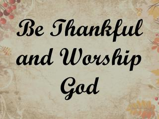 Be Thankful and Worship God
