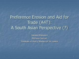 Preference Erosion and Aid for Trade (A4T):  A South Asian Perspective (?)