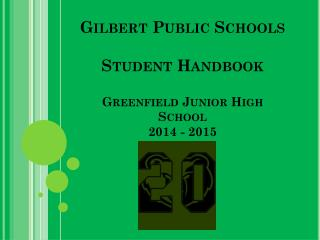 Gilbert Public Schools Student Handbook Greenfield Junior High School 2014 - 2015