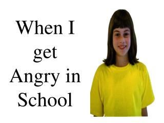 When I get Angry in School