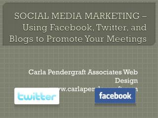SOCIAL MEDIA MARKETING – Using Facebook, Twitter, and Blogs to Promote Your Meetings