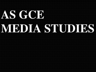 AS GCE  MEDIA STUDIES