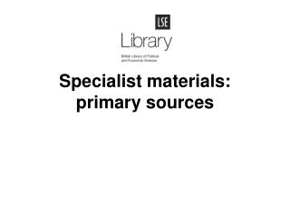 Specialist materials: primary sources