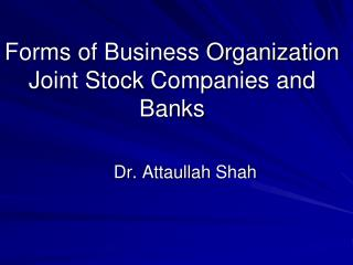 Forms of Business Organization Joint Stock Companies and  Banks