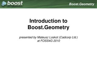 Introduction to Boost.Geometry presented by Mateusz Loskot (Cadcorp Ltd.) at FOSS4G 2010