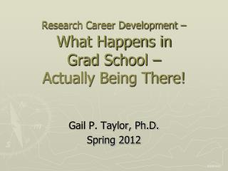 Research Career Development – What Happens in Grad School – Actually Being There!